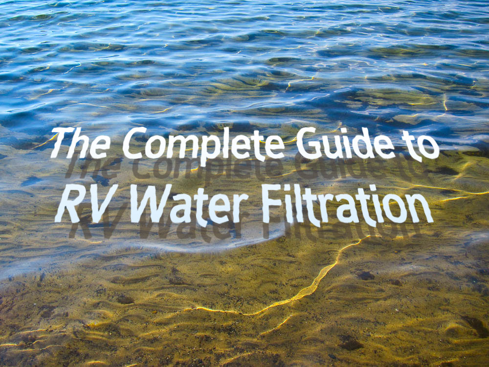 the complete guide to rv water filtration trek with us. Black Bedroom Furniture Sets. Home Design Ideas